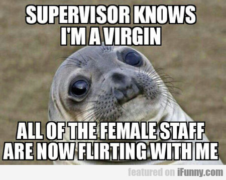 Supervisor Knows I'm A Virgin...