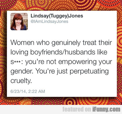 Women Who Genuinely Treat Their...