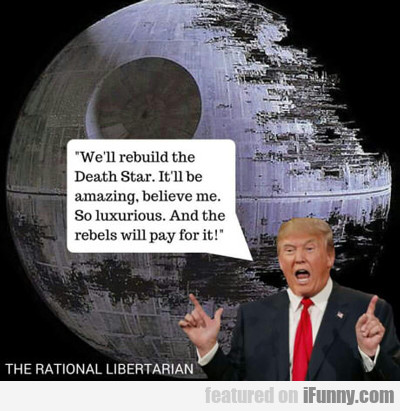 We'll Rebuild The Death Star...