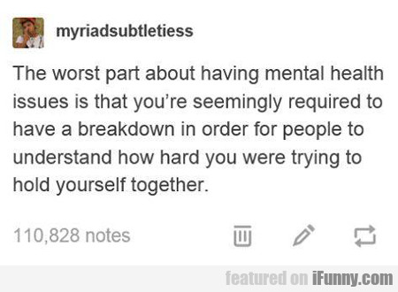 The Worst Part About Having Mental Health...