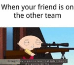 When Your Friend Is On The Other Team...