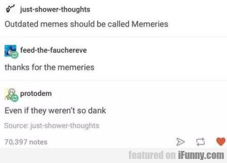 outdadet memes should be caled