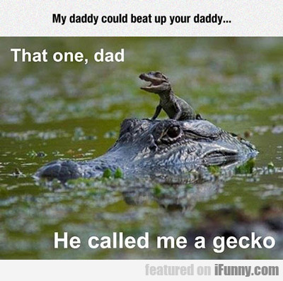 My Daddy Can Beat Up Your Daddy...