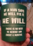 If A Man Says He Will Fix It Then He Will..