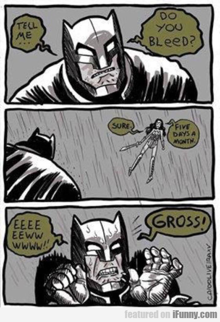 Tell Me... Do You Bleed?
