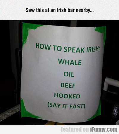 Saw This At An Irish Bar Nearby...