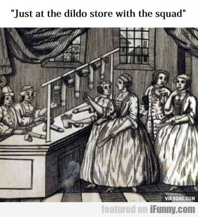 Just At The Dildo Store...