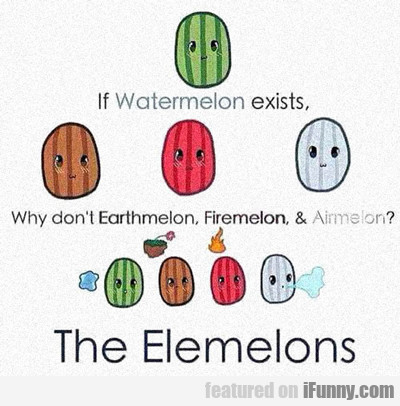 The Elemelons...