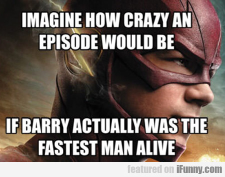 Imagine How Crazy An Episode Would Be...