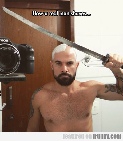 How A Real Man Shaves...