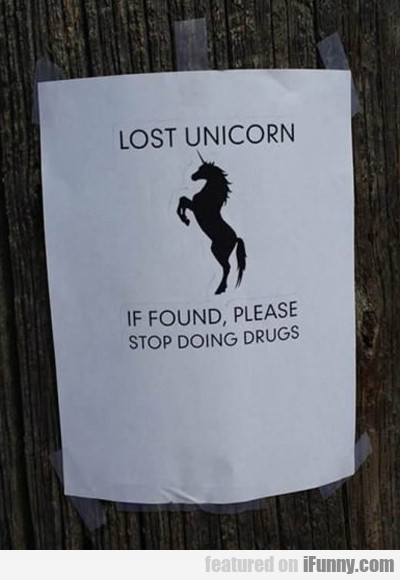 Lost Unicorn... If Found, Stop Using Drugs...