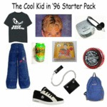 The Cool Kids In 96 Starter Pack...