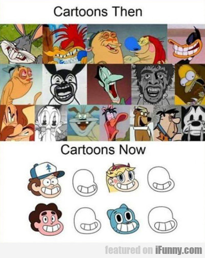 Cartoons Then Vs Cartoons Now...