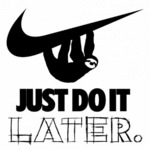Just Do It Later...