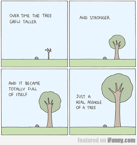 over time the tree grew taller and stronger and...