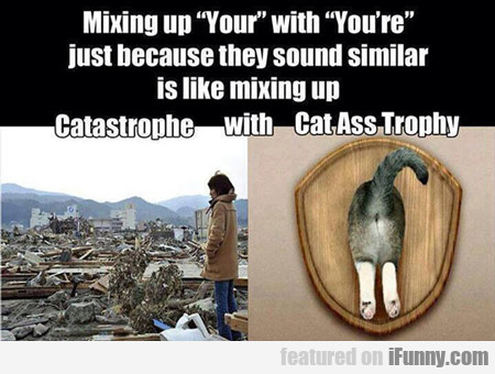 mixing up you're with your...