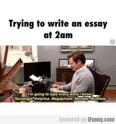 Trying To Write An Essay At 2 Am...
