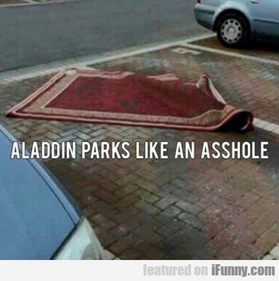Aladdin Parks Like An Asshole...