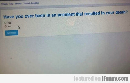 Have You Ever Been In An Accident...
