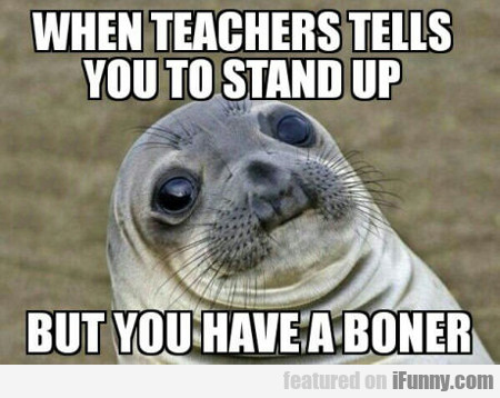 When Teacher Tells You To Stand Up...