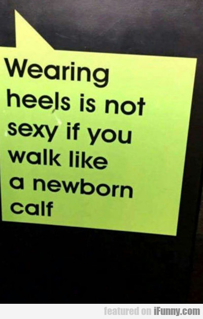 Wearing Heels Is Not Sexy...