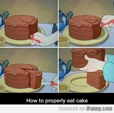 How To Properly Eat A Cake...