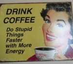 Drink Coffee...