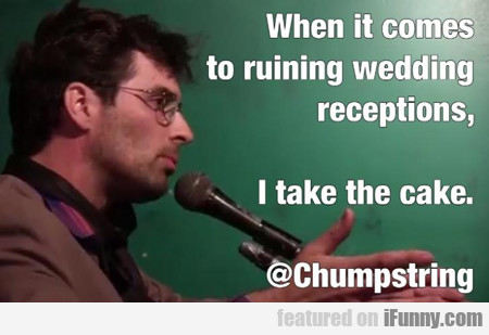 When It Comes To Ruining Wedding...