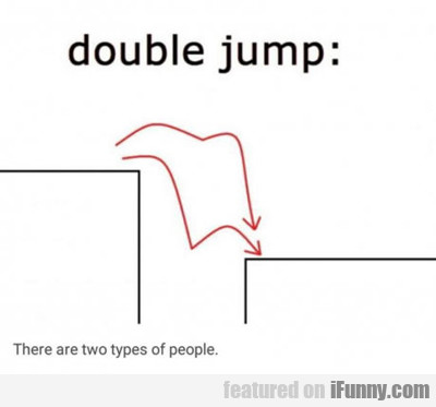 double jump: there are two types of people...