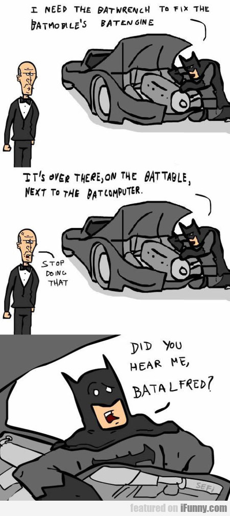 I Need The Batwrench To Fix The Batmobile