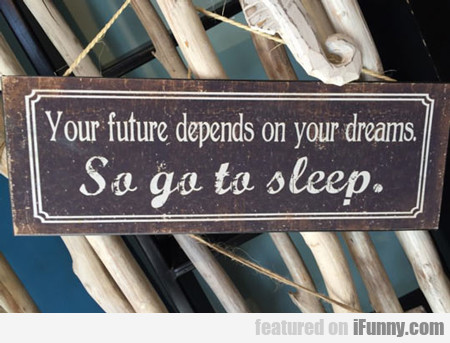 Your Future Depends On Your Dreams...