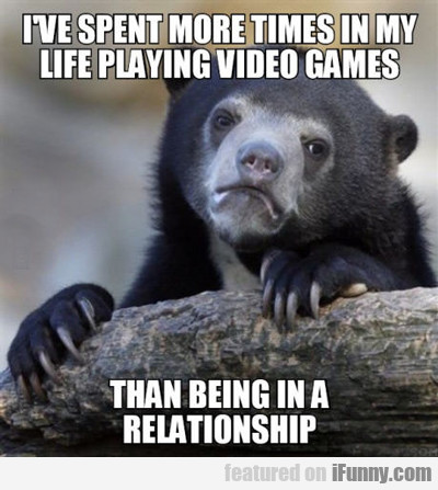 i've spent more times in my life...