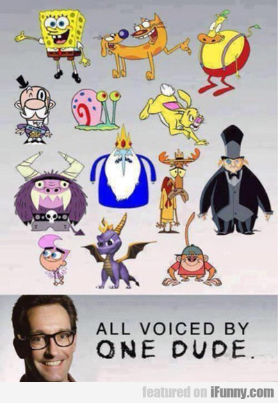 All Voiced By One Dude...