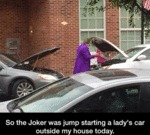 So The Joker Was Jump Starting A Lady's Car...