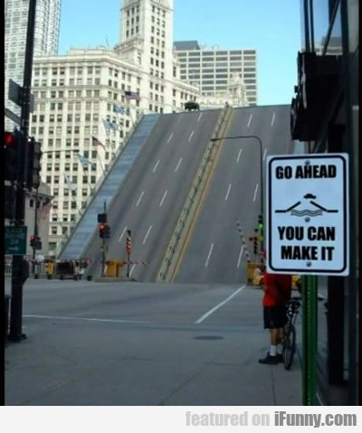 Go Ahead. You Can Do It...