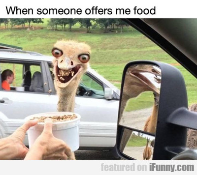 When Someone Offers Me Food...