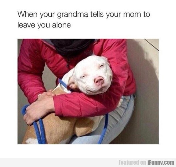 When Your Grandma Tells Your Mom