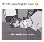 Me After Watching The News... This Scares Me...