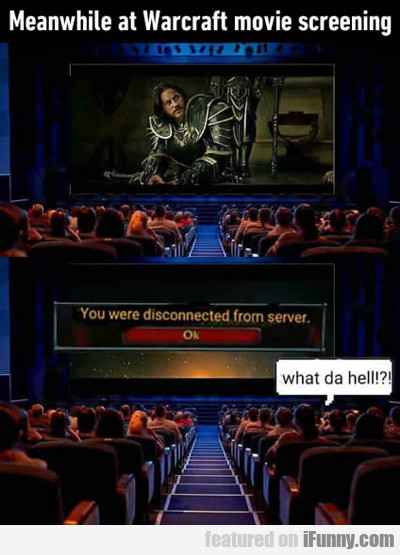 Meanwhile At Warcraft Movie Screening...