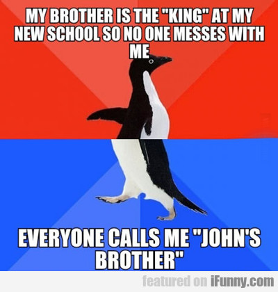my brother is the king...