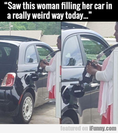 saw this woman filling her car...