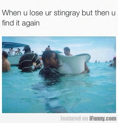 When You Lose Your Sting Ray...