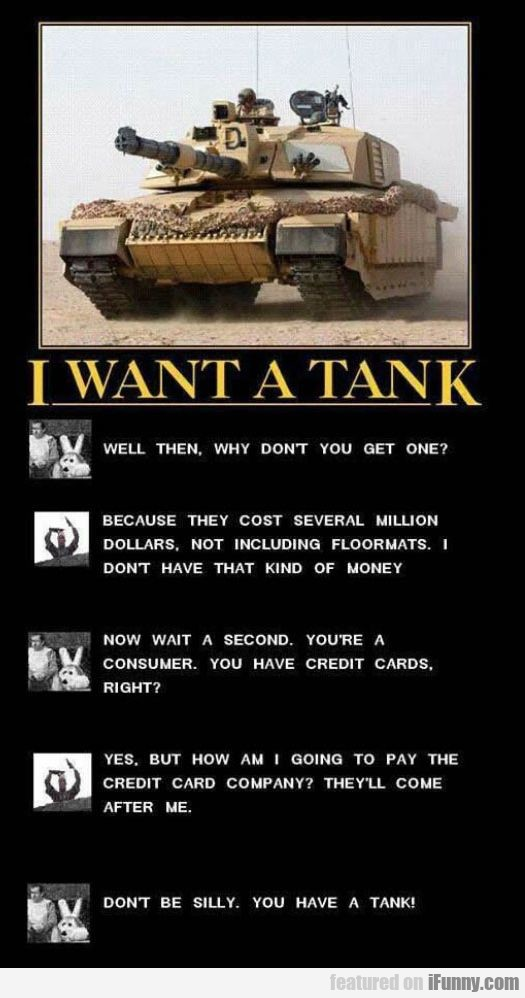 Don't Be Silly. You Have A Tank!