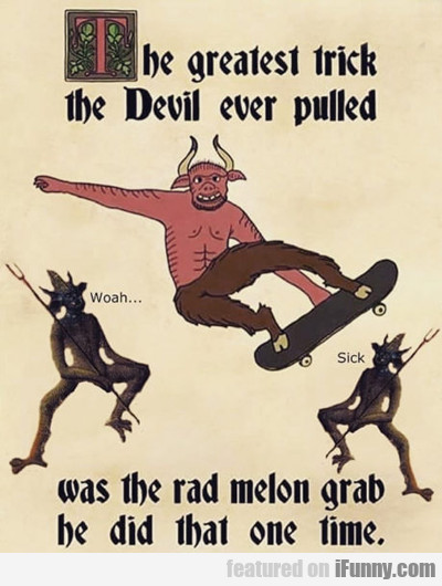 The Greatest Trick The Devil Ever Did...