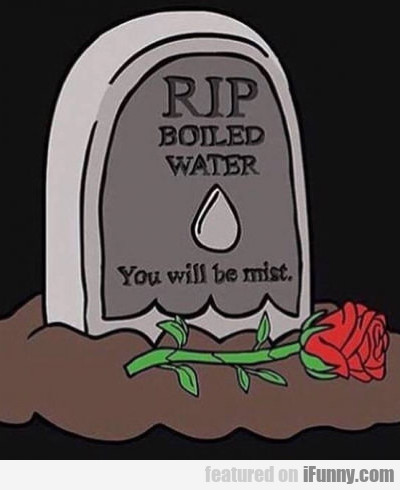 Rip Boiled Water,,,