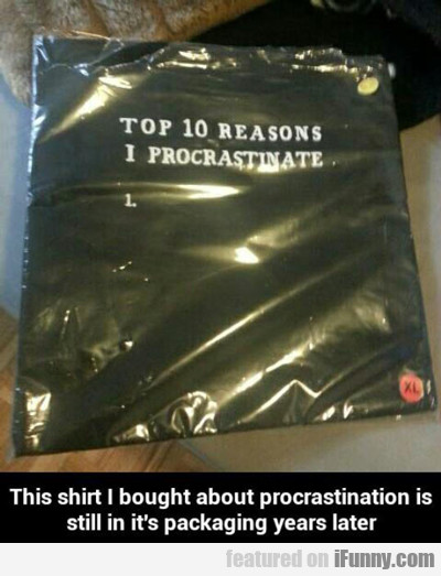 Top Ten Reasons I Procrastinate...