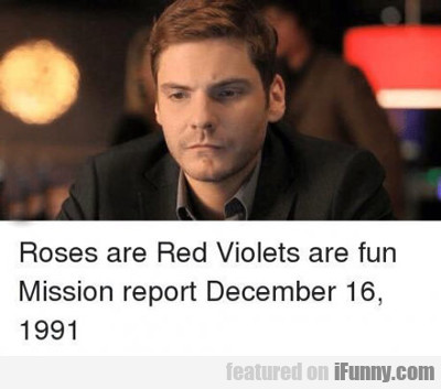 Roses Are Red, Violets Are Fun, Mission Report...