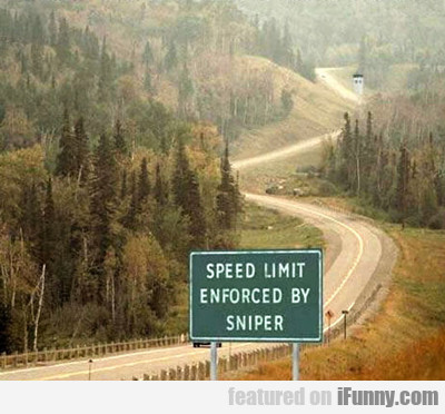 Speed Limit Enforced By Sniper...