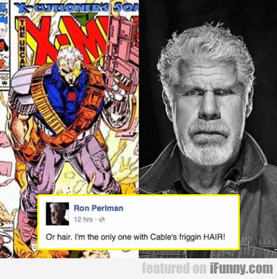 Or Hair, I'm The Only One With Cable's Hair...