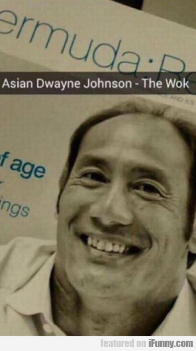 Asian Dwayne Johnson...